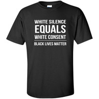 White Silence = White Consent Black Lives Matter T-Shirt