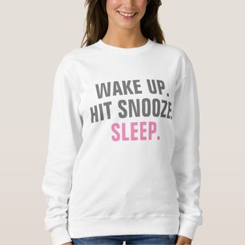 Wake Up and Sleep Sweatshirt