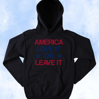America Sweatshirt America Love It Or Leave It Hoodie USA Patriotic Pride Merica Tumblr Jumper