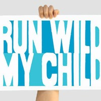 Buy Hippie Custom Color Print - Run Wild My Child - Teal/Turquoise 12 X 18 on Shoply.