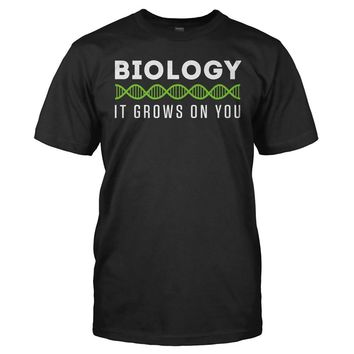 Biology, It Grows On You - T Shirt