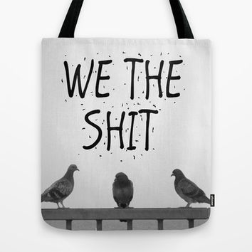 We the Shit Tote Bag by RichCaspian