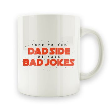 Come To The Dad Side, We Have Bad Jokes - 15oz Mug