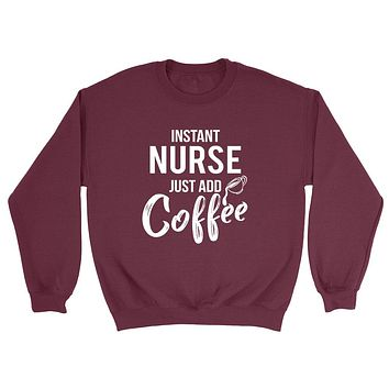 Instant nurse just add coffee funny nursing job cool humor rn registered nurse Crewneck Sweatshirt