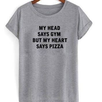 MY HEAD SAYS GYM BUT MY HEART SAYS PIZZA Women tshirt Cotton Casual Funny t shirt For Lady Top Tee Hipster Drop Ship Z-732