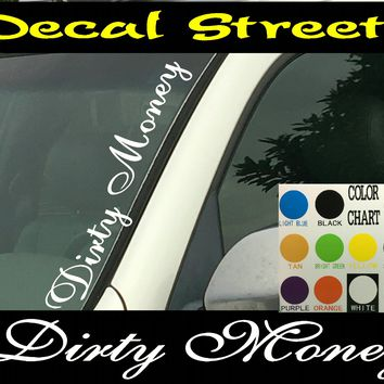 "Dirty Money vertical  Windshield  Die Cut Vinyl Decal Sticker 4"" x 22"""