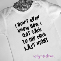 I Don't Even Know How I Got Back To My Crib Last Night Funniest funny baby Onesuit t-shirt boys girls infant  humorous