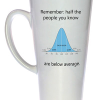 Half the People You Know are Below Average Coffee or Tea Mug, Latte Size