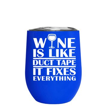 Wine is Like Duct Tape on Blue 12 oz Stemless Wine Tumbler