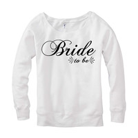 Bride To Be White Sweatshirt