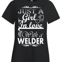 Just a girl in love with a Welder T Shirt - Ladies T-Shirt