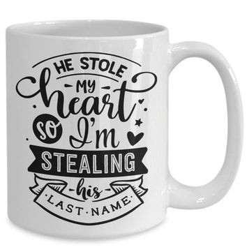 Wedding engagement marriage he stole my heart so i'm stealing his last name gift| white ceramic coffee mug