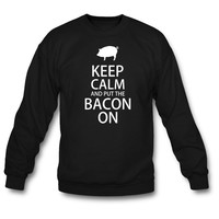 Keep Calm and Put the Bacon On sweatshirt