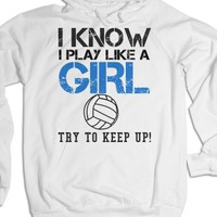 I know I play like a girl volleyball Hoodie