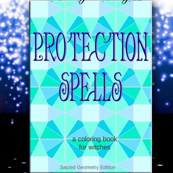 Protection Spells: A Coloring Book for Witches - Sacred Geometry Edition: Coloring Magick (Volume 4)