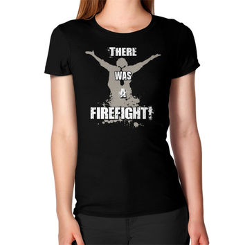 THERE WAS A FIREFIGHT Women's T-Shirt