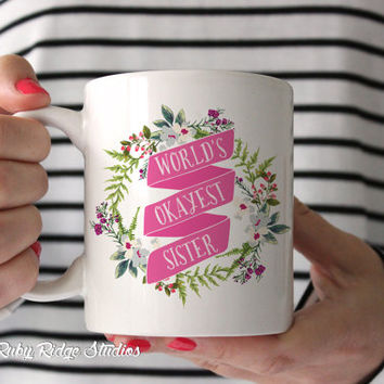 World's Okayest Sister, Cheeky Quote Mug, Floral Quote Mug, Ceramic Mug, Painted Floral Mug, Tea Cup, Sister Gift, Under 50