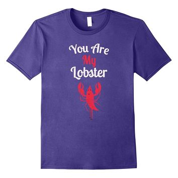 You Are My Lobster Maine Seafoods Crustaceans Marine T-Shirt