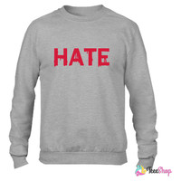 hate Crewneck sweatshirtt