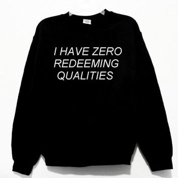 I Have Zero Redeeming Qualities Graphic Print Unisex Sweatshirt