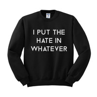 I Put the Hate in Whatever Crewneck Sweatshirt