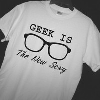 GEEK is the NEW SEXY Tshirt - Geek/Nerd