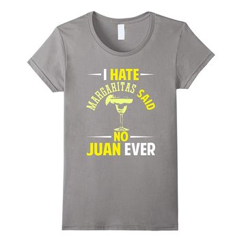 Funny I Hate Margaritas T-shirt Drinking Party Meme Gift