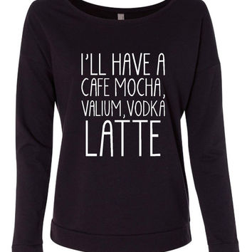 Ill Have A Cafe Mocha Valium Vodka Latte Tshirt. Perfect Shirt For That Stressed Person Makes Great Gift! Lady Long Scoopneck TShirt 6951