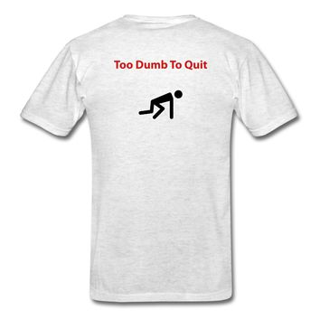 Too Dumb To Quit T-Shirt | djbalogh