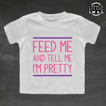 Feed Me And Tell Me I Am Pretty Pink (white shirt) - toddler apparel, kids t-shirt, children's, kids swag, fashion, clothing, swag style