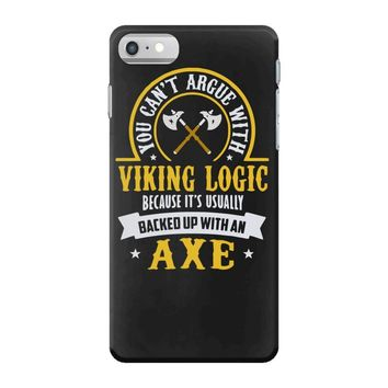 you can't argue with a viking iPhone 7 Case
