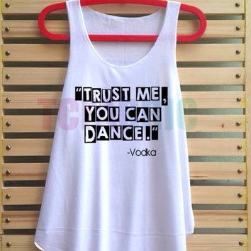 trust me you can dance vodka shirt tank top singlet loose fit clothing vest tee tunic - size S M L