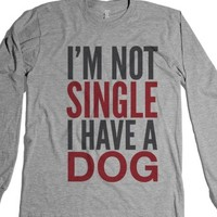 I'm Not Single I Have A Dog Long Sleeve T-shirt