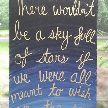 There Wouldn't Be A Sky Full Of Stars If We Were All Meant To Wish On The Same One