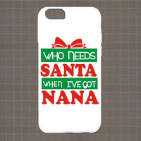 Who Needs Santa When I've Got Nana (Christmas Santa Claus Case Six Preview part2 #6) iPhone 4/4S, 5/5S, 5C Series Hard Plastic Case