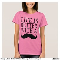 Funny Life is Better With a Moustache Shirt