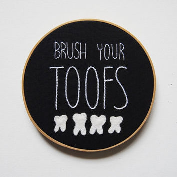 Brush Your Toofs - Teeth Cleaning Embroidery Hoop Art