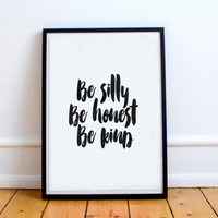 Be Silly, Be Honest, Be Kind, Printable Wall Art Quotes, Inspirational Typography Print, Black and White Art Print,Hand Lettering,Home Decor