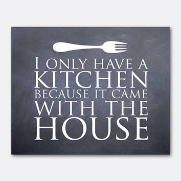 Kitchen Wall Art - I only have a kitchen because it came with the house - Typography - Housewarming gift - Vintage or chalkboard backgrounds