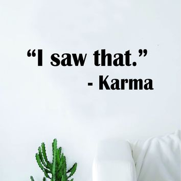 I Saw That Karma Wall Decal Sticker Vinyl Art Bedroom Living Room Decor Decoration Teen Quote Inspirational Motivational Funny Yoga Namaste Good Vibes Positive