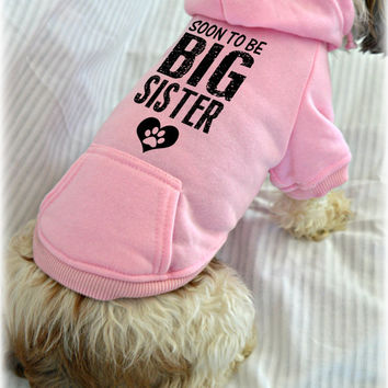 Custom Dog Sweatshirts. Soon to Be Big Sister. New Baby Gift Idea. Small Pet Clothes. Pregnancy Announcement Idea.