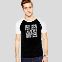 good game i hate you  For Short Raglan Sleeves T-shirt, Red Tees, Black Tees, Blue Tees *
