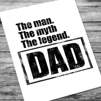 Father's Day printable: The man. The myth. The Legend. Dad. |  Dad gifts black and white, 8x10 jpeg pdf