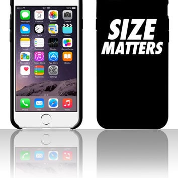 Size Matters 5 5s 6 6plus phone cases