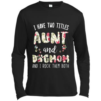 I Have Two Titles Aunt And Dog Mom  Funny Dog Lover Long Sleeve Moisture Absorbing Shirt