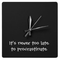 It's never too late to procrastinate_square_black clocks from Zazzle.com