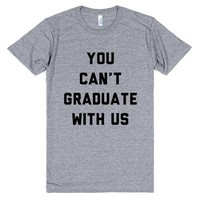 You Can't Graduate with Us