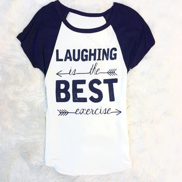 LAUGHING IS THE BEST EXERCISE TOP