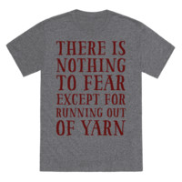 THERE IS NOTHING TO FEAR EXCEPT RUNNING OUT OF YARN