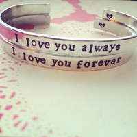 I love you always , I love you forever   Two aluminium bracelets 1/4 inch wide